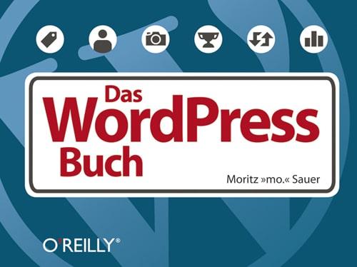 """""""Das WordPress Buch"""": Praktischer Ratgeber rund um das weltweit beliebteste Redaktionssystem WordPress – mit vielen Insider-Tipps. (Bildquelle: O'Reilly Verlag)"""